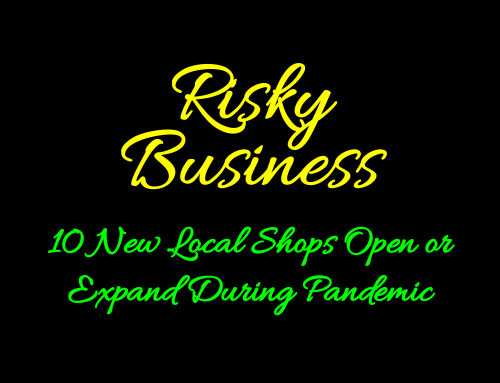 Risky Business: 10 New Local Shops Open or Expand During Pandemic